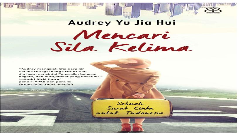 Belajar Mecintai Saudara Sebangsa Indonesia – Resensi Mencari Sila Kelima Oleh Audrey Yu Jia Hui