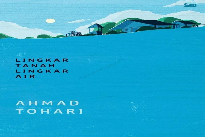 Memahami Disonansi Kognitif dari Kisah Laskar DI/TII di Jawa Tengah – Resensi Buku Lingkar Tanah Lingkar Air Karya Ahmad Tohari